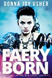 Faery Born (Book One in the War Faery Trilogy) by Donna Joy Usher