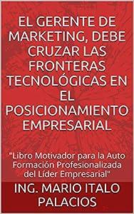 diseño de paginas web y posicionamiento: EL GERENTE DE MARKETING, DEBE CRUZAR LAS FRONTERAS TECNOLÓGICAS EN EL POSICIONAM...