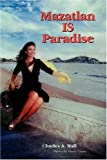 Mazatlan IS Paradise by Charles Hall (2003-08-17)