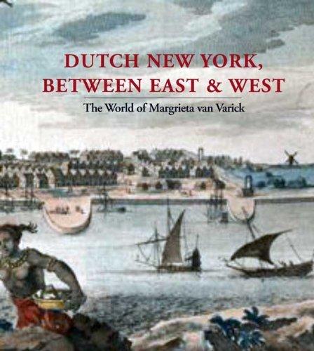 Dutch New York, between East and West: The World of Margrieta van Varick (Bard Graduate Center for Studies in the Decorative Arts, Design & Culture) by Deborah L. Krohn (2009-11-17)