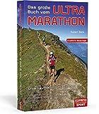 Das große Buch vom Ultra-Marathon -  Ultra-Lauftraining mit System: 50-km,70-km,100-km, 24-h Training und Trailrunning für Einsteiger, ... Leistungssportler. Mit Jahres-Trainingsplänen