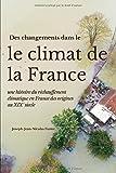 Des changements dans le climat de la France: Une histoire du réchauffement climatique en France des origines au XIXe siècle...