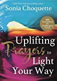 Uplifting Prayers to Light Your Way: 200 Invocations for Challenging Times