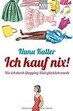 Ich kauf nix!: Wie ich durch Shopping-Diät glücklich wurde