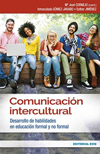 Comunicación intercultural : desarrollo de habilidades en educación formal y no formal por María José Cornejo Sosa, Inmaculada Gómez Jarabo, Esther Jiménez Luna