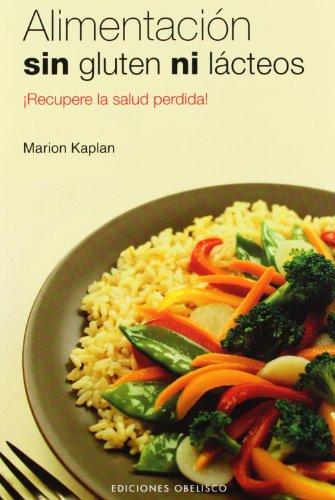 Alimentación sin gluten ni lácteos: ¡recupere la salud perdida! (SALUD Y VIDA NATURAL) por MARION KAPLAN
