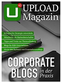 UPLOAD Magazin 42: Corporate Blogs in der Praxis von [Tißler, Jan, Brandl, Michaela, Hedemann, Falk, Hoffmann, Kerstin, Leopold, Meike, Kroder, Jürgen]
