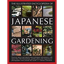 The Illustrated Encyclopedia of Japanese Gardening: Practical Advice and Step-By-Step Techniques and Projects, with More Than 700 Illustrations, Garde