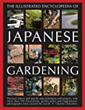 Illustrated Encyclopedia of Japanese Gardening: Practical Advice and Step-by-Step Techniques and Projects, with More Than 700 Illustrations, Garden ... Photographs from Around the World
