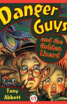 Danger Guys and the Golden Lizard by [Abbott, Tony]