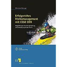 Erfolgreiches Risikomanagement mit COSO ERM: Empfehlungen für die Gestaltung und Umsetzung in der Praxis