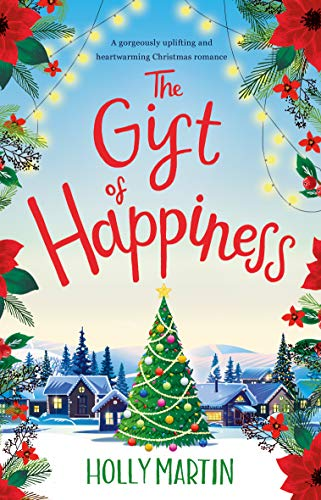 The Gift Of Happiness A Gorgeously Uplifting And Heartwarming Christmas Romance