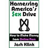 Harnessing America's Sex Drive: How to Make Money from Online Porn (English Edition)