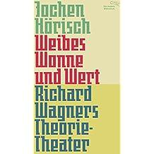 Weibes Wonne und Wert: Richard Wagners Theorie-Theater (Die Andere Bibliothek 366)