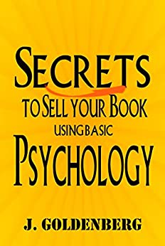 The Psychology of Selling a Book Online: Publishing a Book on Amazon (Learn to write, publish, and sell books that readers want. 1) (English Edition) von [Goldenberg, J., McNew, E.]