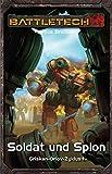 Soldat und Spion: Griskan Orlov 1 - BattleTech-Roman 32
