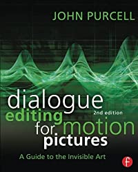 Dialogue Editing for Motion Pictures: A Guide to the Invisible Art by John Purcell (2013-07-20)