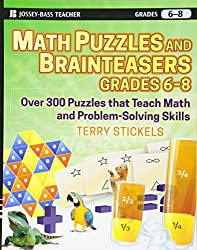 Math Puzzles and Brainteasers, Grades 6-8: Over 300 Puzzles That Teach Math and Problem Solving Skills: Over 300 Reproducible Puzzles That Teach Math and Problem Solving