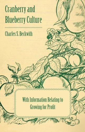 Cranberry and Blueberry Culture - With Information Relating to Growing for Profit by Beckwith, Charles S. (2014) Paperback
