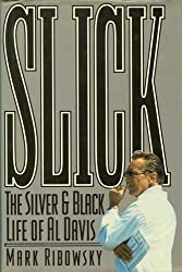 Slick: The Silver-And-Black Life of Al Davis by Mark Ribowsky (1991-09-01)