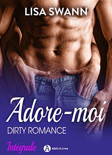 Adore-moi ! (l'intégrale): Dirty Romance