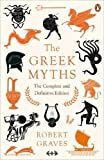 The Greek Myths: The Complete and Definitive...