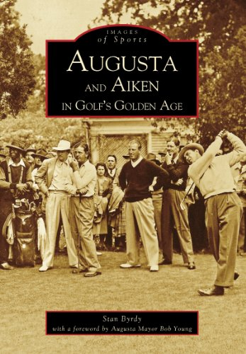 Augusta and Aiken in Golf's Golden Age (Images of Sports) (English Edition)