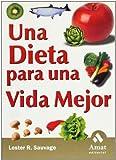 Una dieta para una vida mejor: El objetivo de esta obra es ayudarle a que viva más años y disfrute de la dieta más sana y agradable.
