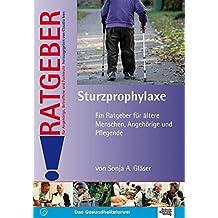 Sturzprophylaxe: Ein Ratgeber für ältere Menschen, Angehörige und Pflegende (Ratgeber für Angehörige, Betroffene und Fachleute)