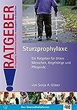 Rollator - Sturzprophylaxe: Ein Ratgeber für ältere Menschen, Angehörige und Pflegende (Ratgeber für Angehörige, Betroffene und Fachleute)