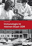 Immunologie im »kleinen Staat« DDR: Die tumorimmunologische Grundlagenforschung in Berlin-Buch 1948-1984 - Sophie Meyer