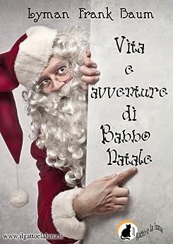 Vita e avventure di Babbo Natale di [Baum, Lyman Frank]