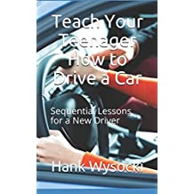 Teach Your Teenager How to Drive a Car: Sequential Lessons for a New Driver (Learn to Drive, Band 2)