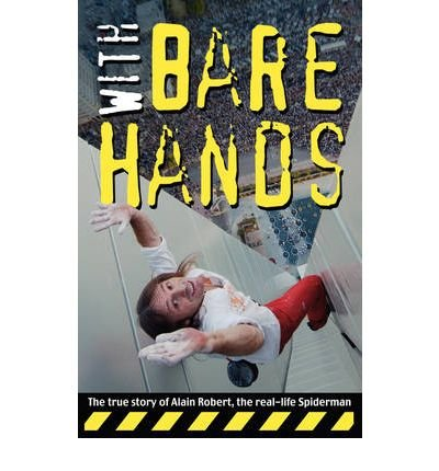 [(With Bare Hands: The True Story of Alain Robert, the Real-Life Spiderman )] [Author: Alain Robert] [Jul-2010]