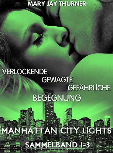 Sammelband: Manhattan City Lights 1-3: Verlockende, Gewagte & Gefährliche Begegnung (MCL Sammelband 1)