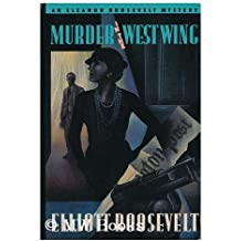 Murder in the West Wing: An Eleanor Roosevelt Mystery by Elliott Roosevelt (1992-11-23)