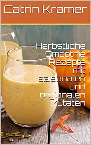 Herbstliche Smoothie Rezepte mit saisonalen und regionalen Zutaten