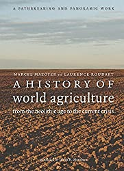 A History of World Agriculture: From the Neolithic Age to the Current Crisis by Mazoyer, Marcel, Roudart, Laurence (2006) Paperback