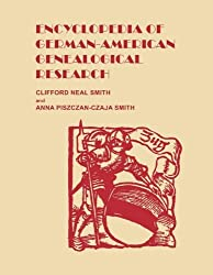 Encyclopedia of German-American Genealogical Research by Cliford Neal Smith (2011-11-14)