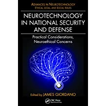 Neurotechnology in National Security and Defense: Practical Considerations, Neuroethical Concerns