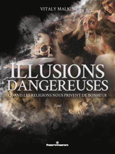 Illusions dangereuses: Quand les religions nous privent de bonheur