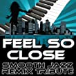Feel So Close (Smooth Jazz Re-Mix Tribute to Calvin Harris)