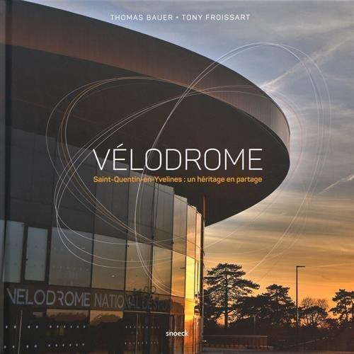 Vélodrome : Saint-Quentin-en-Yvelines : un héritage en partage par Thomas Bauer
