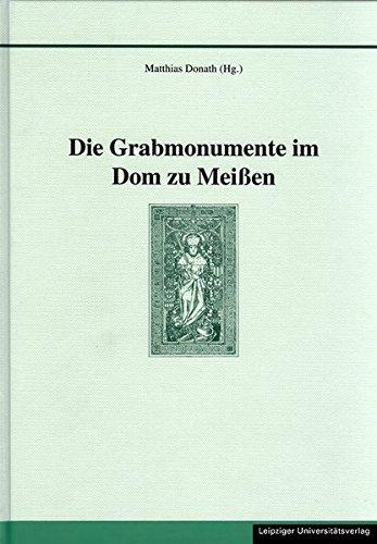 Die Grabmonumente im Dom zu Meißen (Quellen und Materialien zur sächsischen Geschichte und Volkskunde)