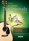 Die schönsten Traditionals für jeden Gitarristen. Über 65 der beliebtesten Songs zum mitsingen, Solo- & gemeinsamen Musizieren (1-4 Gitarre)
