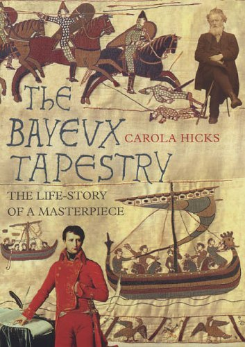 The Bayeux Tapestry: The Life of a Masterpiece by Carola Hicks (2006-03-02)