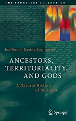 Ancestors, Territoriality, and Gods: A Natural History of Religion (The Frontiers Collection)