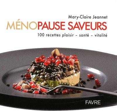 Ménopause saveurs : 100 recettes plaisir, santé, vitalité