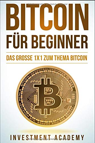 Bitcoin für Beginner: Das grosse 1x1 zum Thema Bitcoin - Smart Contracts, Blockchain, Handel, Wallet und Hintergrundinfos