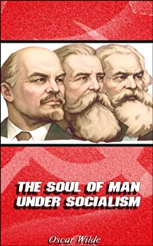 THE SOUL OF MAN UNDER SOCIALISM (Annotated) (English Edition) von [Wilde, Oscar]